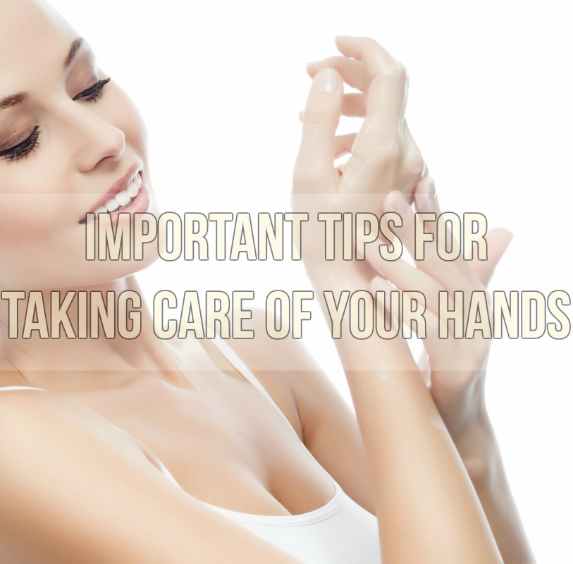 Important Tips For Taking Care Of Your Hands