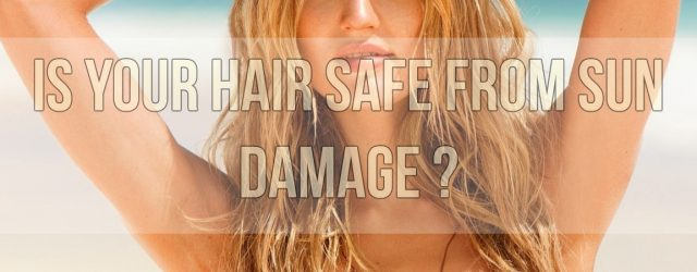 Is Your Hair Safe From Sun Damage