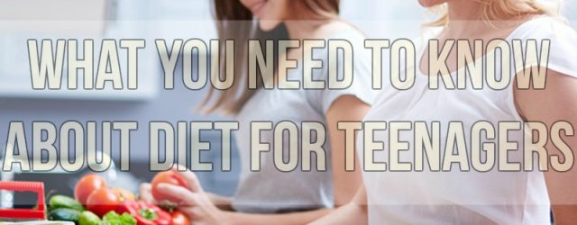 What You Need To Know About Diet For Teenagers