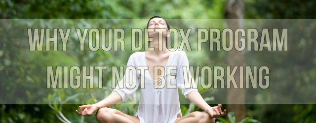 Why Your Detox Program Might Not Be Working