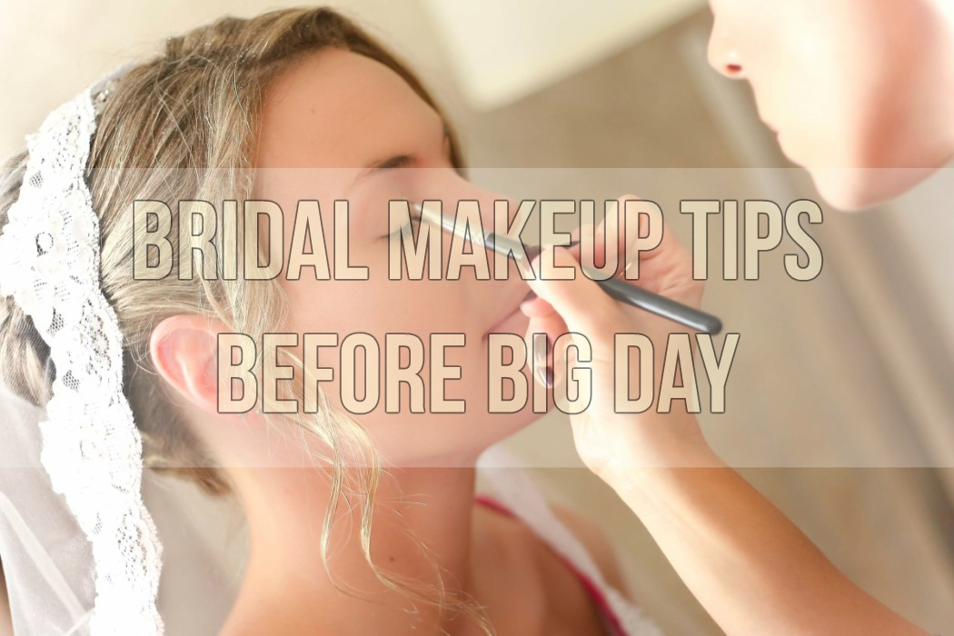 Bridal Makeup Tips Before Big Day