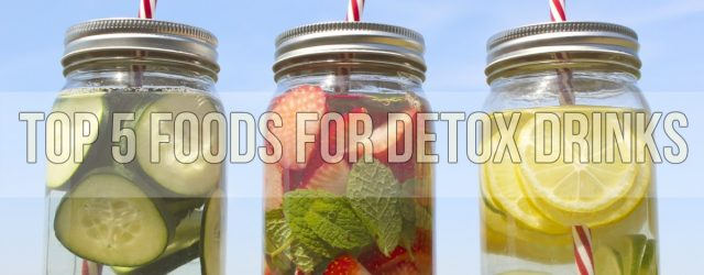 Top 5 Foods for Detox Drinks