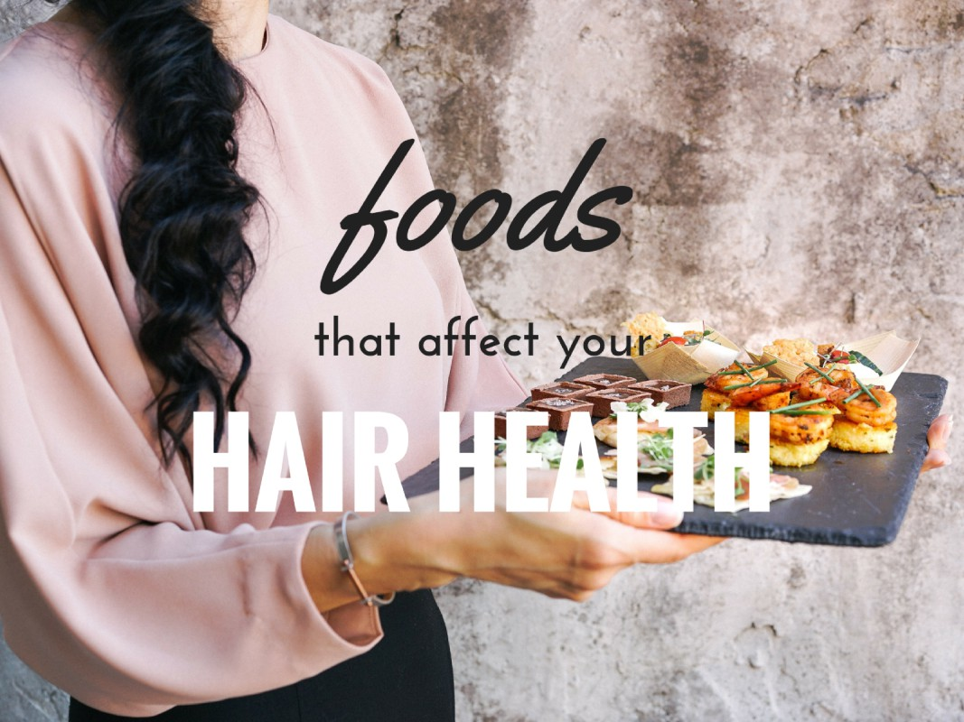 Foods That Affect Your Hair Health